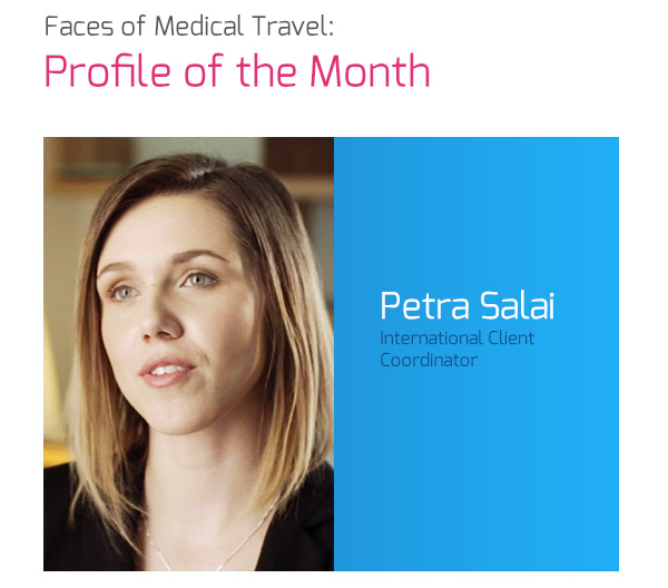 Faces Of Medical Travel - Profile of the Month: Petra Salai, International Client Coordinator