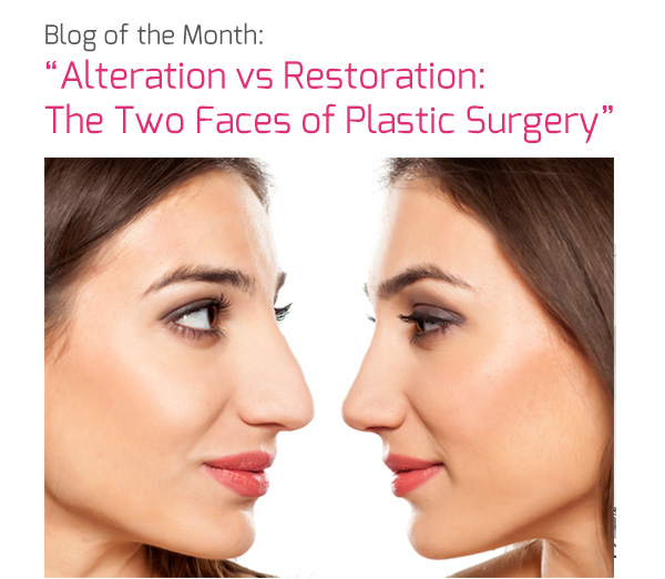 Blog of the Month: 'Alteration vs Restoration: The Two Faces of Plastic Surgery'