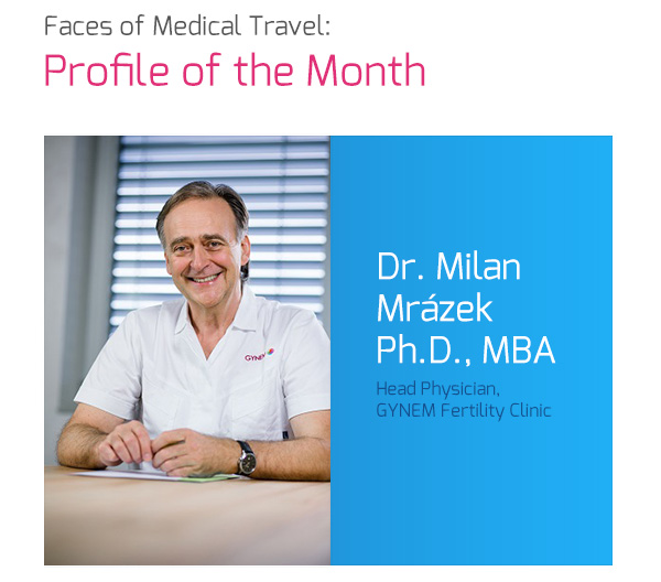 Faces of Medical Travel: Profile of the Month, Dr. Milan Mrázek, Ph.D., MBA, Head Physician, GYNEM Fertility Clinic