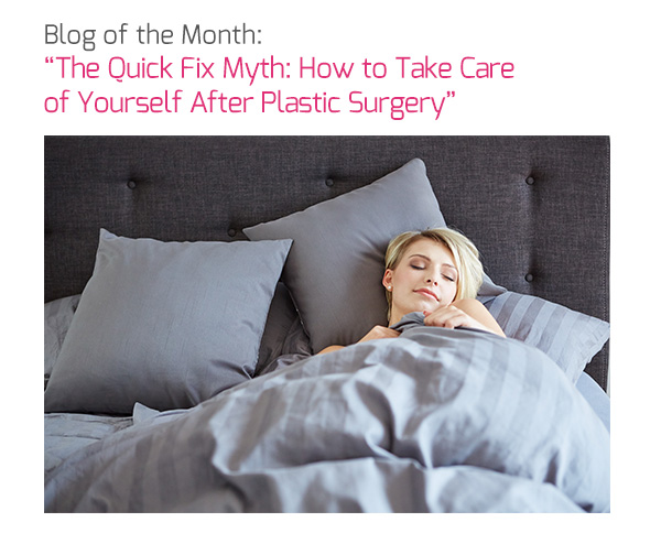 Blog of the Month: 'The Quick Fix Myth: How to Take Care of Yourself After Plastic Surgery'